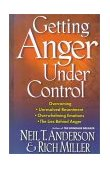 Getting Anger Under Control Overcoming Unresolved Resentment, Overwhelming Emotions and the Lies Behind Anger 2002 9780736903493 Front Cover