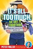 It's All Too Much, So Get It Together Less Junk. Clearer Mind. Better Life 2009 9781416995494 Front Cover