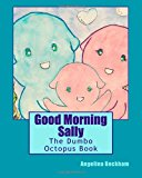 Good Morning Sally The Dumbo Octopus Book 2013 9781478164494 Front Cover