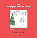 Grumpy Grouch Angel A Christmas Story with a Heart 2013 9781482699494 Front Cover
