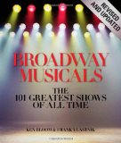 Broadway Musicals, Revised and Updated The 101 Greatest Shows of All Time 1st 2010 9781579128494 Front Cover