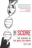 Score The Science of the Male Sex Drive 2009 9781583333495 Front Cover