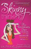 Skinny Thinking Five Revolutionary Steps to Permanently Heal Your Relationship with Food, Weight, and Your Body 2010 9781600377495 Front Cover