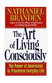Art of Living Consciously The Power of Awareness to Transform Everyday Life 1st 1999 9780684838496 Front Cover