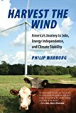 Harvest the Wind America's Journey to Jobs, Energy Independence, and Climate Stability 2013 9780807000496 Front Cover