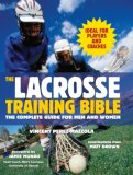 Lacrosse Training Bible The Complete Guide for Men and Women 2007 9781578262496 Front Cover