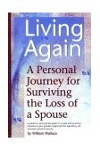 Living Again A Personal Journey for Surviving the Loss of a Spouse 1998 9781886110496 Front Cover