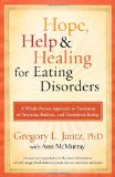 Hope, Help, and Healing for Eating Disorders A Whole-Person Approach to Treatment of Anorexia, Bulimia, and Disordered Eating 2010 9780307459497 Front Cover