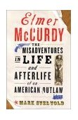Elmer McCurdy The Life and Afterlife of an American Outlaw 2003 9780465083497 Front Cover