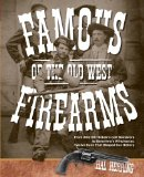 Famous Firearms of the Old West From Wild Bill Hickok's Colt Revolvers to Geronimo's Winchester, Twelve Guns That Shaped Our History 2011 9780762773497 Front Cover