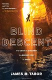 Blind Descent The Quest to Discover the Deepest Cave on Earth 1st 2011 9780812979497 Front Cover