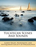 Yucatecan Scenes and Sounds 2012 9781248863497 Front Cover