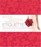 Simple Stunning Wedding Etiquette Traditions, Answers, and Advice from One of Today's Top Wedding Planners 2008 9781584796497 Front Cover