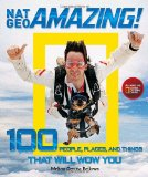 Nat Geo Amazing! 100 People, Places, and Things That Will Wow You 2010 9781426206498 Front Cover