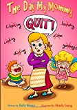 Day My Mommy Quit! Funny Rhyming Picture Book for Beginner Readers (Ages 2-8) 2013 9781494203498 Front Cover