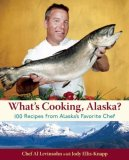 What's Cooking, Alaska? 100 Recipes from Alaska's Favorite Chef 2008 9781570615498 Front Cover