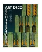 Art Deco Architecture Design, Decoration, and Detail from the Twenties and Thirties 1st 1999 9780500281499 Front Cover