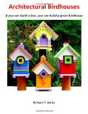 Architectural Birdhouses If You Can Build a Box, You Can Build a Great Birdhouse 2012 9781480276499 Front Cover