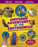 Awesome Adventures at the Smithsonian The Official Kids Guide to the Smithsonian Institution 2013 9781588343499 Front Cover