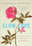 Slow Love How I Lost My Job, Put on My Pajamas, and Found Happiness 2011 9780452297500 Front Cover