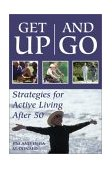 Get up and Go Strategies for Active Living after 50 2003 9781550024500 Front Cover