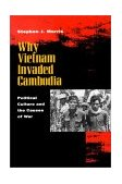 Why Vietnam Invaded Cambodia Political Culture and the Causes of War 1999 9780804730501 Front Cover