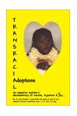 Transracial Adoptions An Adoptive Mother's Documentary of Racism, Injustice and Joy!-!- 2002 9780595259502 Front Cover