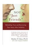 "NOT ""Just Friends"" Rebuilding Trust and Recovering Your Sanity after Infidelity 1st 2004 9780743225502 Front Cover"