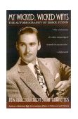 My Wicked, Wicked Ways The Autobiography of Errol Flynn 2002 9780815412502 Front Cover