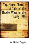 Minor Chord : A Tale of the Middle West in the Early '70s 2009 9781115337502 Front Cover