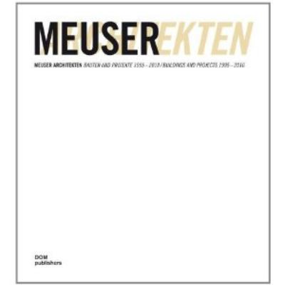 Meuser Architekten: Buildings and Projects 1995 - 2010 2011 9783869221502 Front Cover