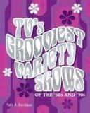 TV's Grooviest Variety Shows of the '60s and '70s 2006 9781581825503 Front Cover