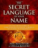 Secret Language of Your Name Unlock the Mysteries of Your Name and Birth Date Through the Science of Numerology 2012 9781582703503 Front Cover