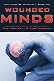 Wounded Minds Understanding and Solving the Growing Menace of Post-Traumatic Stress Disorder 2013 9781620876503 Front Cover