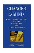 Changes of Mind A Holonomic Theory of the Evolution of Consciousness 1st 1996 9780791428504 Front Cover