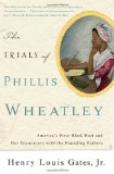 Trials of Phillis Wheatley America's First Black Poet and Her Encounters with the Founding Fathers