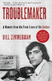 Troublemaker A Memoir from the Front Lines of the Sixties 2012 9780307739506 Front Cover