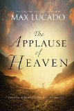 Applause of Heaven Discover the Secret to a Truly Satisfying Life 2013 9780849947506 Front Cover