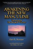 Awakening the New Masculine The Path of the Integral Warrior 2012 9781469731506 Front Cover