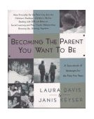 Becoming the Parent You Want to Be A Sourcebook of Strategies for the First Five Years cover art