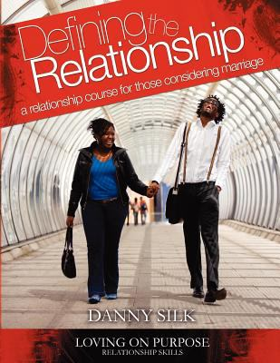 Defining the Relationship A Relationship Course for Those Considering Marriage 2011 9780983389507 Front Cover