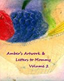 Amber's Artwork and Letters to Mommy Volume 2 2012 9781468195507 Front Cover