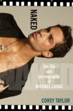 Naked The Life and Pornography of Michael Lucas 2007 9780758217509 Front Cover