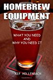 Homebrew Equipment What You Need and Why You Need It 2013 9781481961509 Front Cover