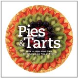 Pies and Tarts How to Make More Than 50 Scrumptious Pies and Tarts 2011 9781606522509 Front Cover