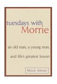 Tuesdays with Morrie An Old Man, a Young Man, and Life's Greatest Lesson 1997 9780385484510 Front Cover