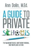 Guide to Private Schools The Washington, DC, Northern Virginia, and Maryland Edition 2013 9781491706510 Front Cover
