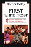 First White Frost Native Americans and United Methodism 1991 9780687130511 Front Cover