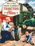 How to Keep Your Classic Tractor Alive 2009 9780760329511 Front Cover