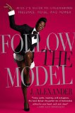 Follow the Model Miss J's Guide to Unleashing Presence, Poise, and Power 2010 9781439150511 Front Cover